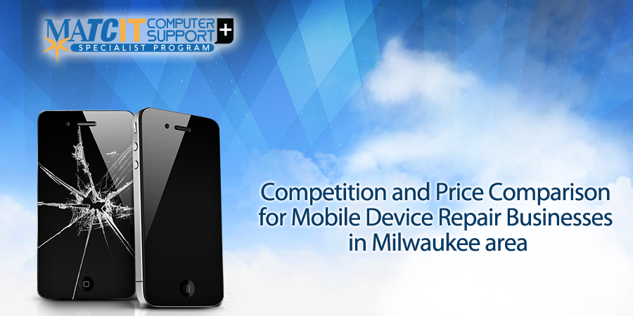 Competition and Price Comparison for Mobile Device Repair Businesses in Milwaukee area