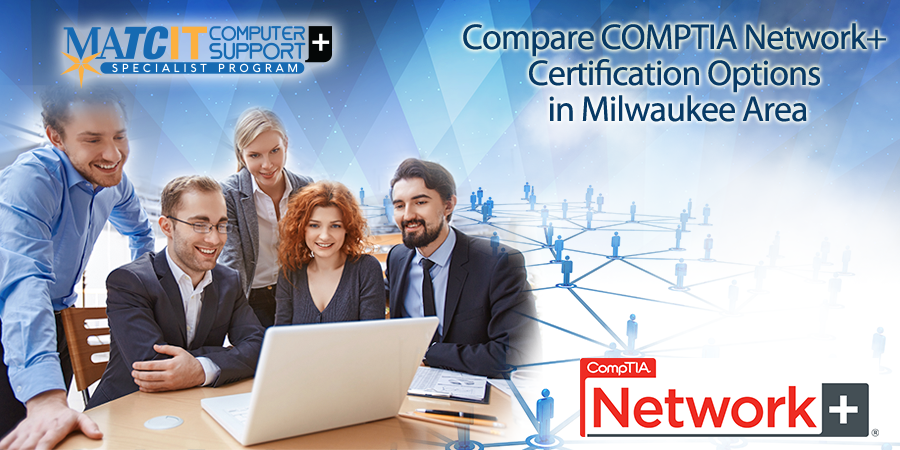 Compare COMPTIA Network+ Certification Options in Milwaukee Area